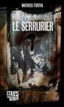 Le serrurier - Mathieu Fortin