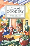 Roman Cookery: Ancient Recipes for Modern Kitchens - Mark Grant