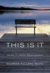 This Is It: The Art of Happliy Going Nowhere - Maurice Fullard Smith