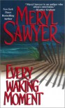 Every Waking Moment - Meryl Sawyer