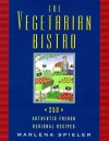 The Vegetarian Bistro: 250 Authentic French Regional Recipes - Marlena Spieler