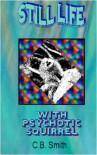 Still Life With Psychotic Squirrel - C.B. Smith