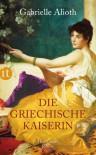 Die griechische Kaiserin: Historischer Roman (insel taschenbuch) - Gabrielle Alioth