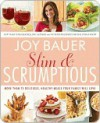 Slim and Scrumptious: More Than 75 Delicious, Healthy Meals Your Family Will Love - Joy Bauer