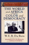 The World and Africa: And, Color and Democracy - W.E.B. Du Bois