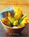 A Year in a Vegetarian Kitchen: Easy Seasonal Dishes for Family and Friends - Jack Bishop