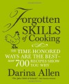 Forgotten Skills of Cooking: The Lost Art of Creating Delicious Home Produce, with Over 600 Recipes - Darina Allen