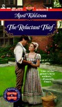 The Reluctant Thief (Signet Regency Romance, AE 9468) - April Kihlstrom