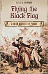 Flying the Black Flag: A Brief History of Piracy - Alfred S. Bradford, Pamela M. Bradford