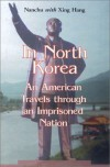 In North Korea: An American Travels Through an Imprisoned Nation - Nanchu, Xing Hang