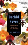 Orchid Fever: A Horticultural Tale of Love, Lust, and Lunacy - Eric Hansen