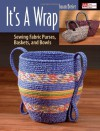 It's a Wrap: Sewing Fabric Purses, Baskets, and Bowls - Susan Breier