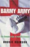 Barmy Army: The Changing Face of Football Violence - Dougie Brimson