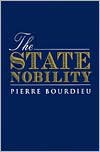 The State Nobility: Elite Schools in the Field of Power - Pierre Bourdieu et al.,  Loic Wacquant,  Lauretta Clough (Translator)