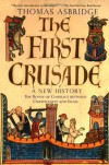 The First Crusade: A New History: The Roots of Conflict between Christianity and Islam - Thomas Asbridge