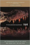 Tyrannosaurus Sue: The Extraordinary Saga of Largest, Most Fought Over T. Rex Ever Found - Steve Fiffer