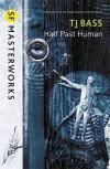 Half Past Human - T.J. Bass
