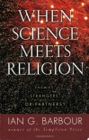 When Science Meets Religion: Enemies, Strangers, or Partners? - Ian G. Barbour