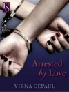 Arrested by Love: A Loveswept Contemporary Erotic Romance - Virna DePaul