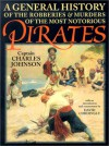 A General History of the Robberies and Murders of the Most Notorious Pirates - Captain Charles Johnson