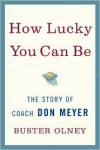 How Lucky You Can Be: The Story of Coach Don Meyer - Buster Olney