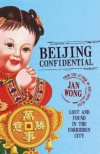 Beijing Confidential - Lost and Found in the Forbidden City - Jan Wong