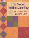 Free-Motion Quilting Made Easy: 186 Designs from 8 Simple Shapes - Eva A. Larkin