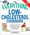 The Everything Low-Cholesterol Cookbook: Keep you heart healthy with 300 delicious low-fat, low-carb recipes (Everything: Cooking) - Linda Larsen