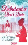 Debutantes Don't Date - Kristina O'Grady