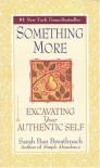 Something More: Excavating Your Authentic Self - Sarah Ban Breathnach