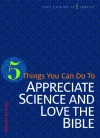 5 Things You Can Do to Appreciate Science and Love the Bible (You Can Do It) - Charles St-onge