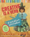 Creative Is a Verb: If You're Alive, You're Creative - Patti Digh