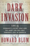 Dark Invasion: 1915: Germany's Secret War Against America - Howard Blum