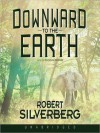 Downward to the Earth - Robert Silverberg, Bronson Pinchot