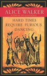 Hard Times Require Furious Dancing (A Palm of Her Hand Project) - Alice Walker