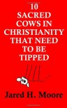 10 Sacred Cows In Christianity That Need to Be Tipped - Jared H. Moore
