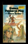 Games Psyborgs Play - Pierre Barbet, Wendayne Ackerman
