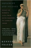 Ornament and Silence: Essays on Women's Lives From Edith Wharton to Germaine Greer - Kennedy Fraser