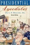 Presidential Anecdotes - Paul F. Boller