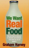 We Want Real Food - Graham Harvey