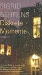 Diskrete Momente - Sigrid Behrens