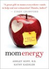 Mom Energy: A Simple Plan to Live Fully Charged - Ashley Koff,  Kathy Kaehler