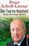 Der Tod im Reisfeld: Dreißig Jahre Krieg in Indochina - Peter Scholl-Latour