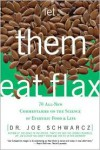 Let Them Eat Flax: 70 All-New Commentaries on the Science of Everyday Food & Life - Joe Schwarcz