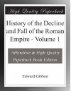 History of the Decline and Fall of the Roman Empire - Volume 1 - Edward Gibbon