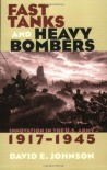 Fast Tanks and Heavy Bombers: Innovation in the U.S. Army, 1917-1945 (Cornell Studies in Security Affairs) - David E.  Johnson