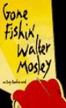 Gone Fishin': An Easy Rawlins Novel - Walter Mosley
