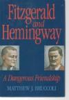 Fitzgerald And Hemingway: A Dangerous Friendship - Matthew J. Bruccoli