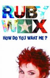 How Do You Want Me? - Ruby Wax