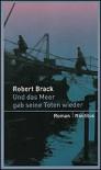 Und das Meer gab seine Toten wieder: Roman - Robert Brack